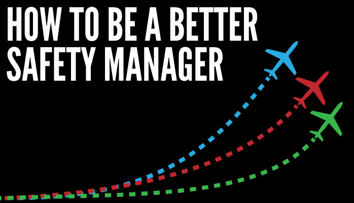 How to be a better aviation safety manager