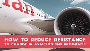 How to Reduce Resistance To Change in Aviation SMS Programs