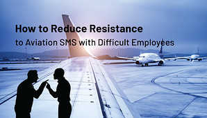 Learn to reduce resistance on a single individual for aviation SMS programs at airlines, airports, maintenance organizations