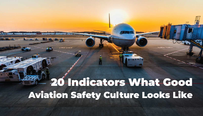 20 Indicators What Good Aviation Safety Culture Looks Like
