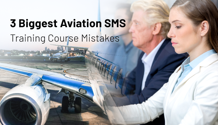 3 Biggest Aviation SMS Training Course Mistakes