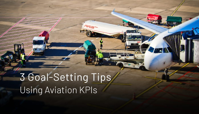 3 Goal-Setting Tips Using Aviation Key Performance Indicators
