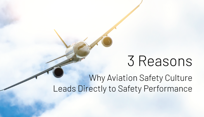3 Reasons Why Aviation Safety Culture Leads Directly to Safety Performance