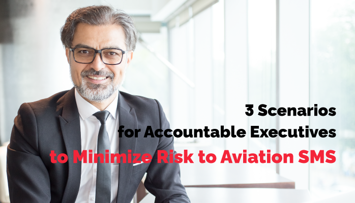 3 Scenarios for Accountable Executives to Minimize Risk to Aviation SMS