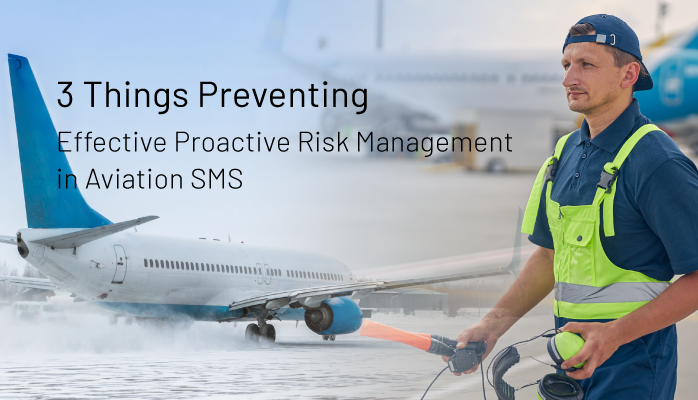 3 Things Preventing Effective Proactive Risk Management in Aviation SMS