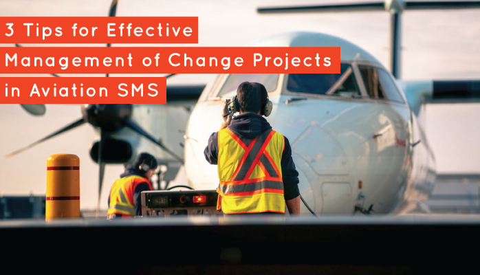 3 Tips for Effective Management of Change Projects in Aviation SMS