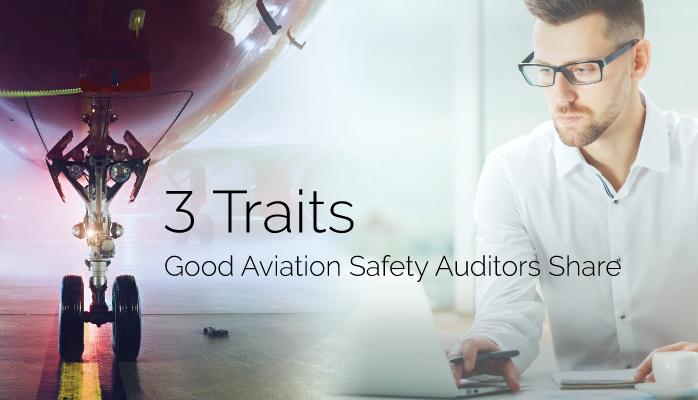 3 Traits Good Aviation Safety Auditors Share