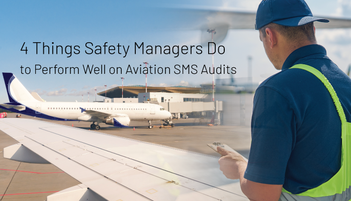 4 Things Safety Managers Do to Perform Well on Aviation SMS Audits