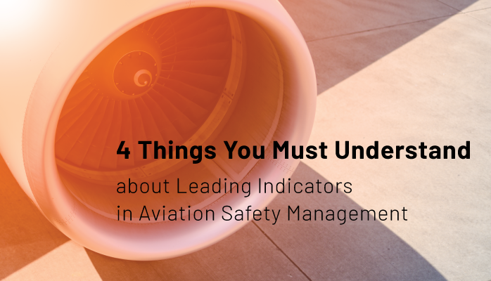 4 Things You Must Understand about Leading Indicators in Aviation Safety Management