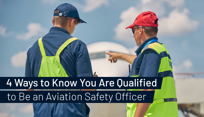 4 Ways to Know You Are Qualified to Be an Aviation Safety Officer