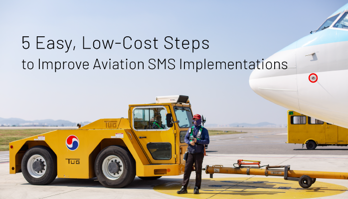 5 Easy, Low-Cost Steps to Improve Aviation SMS Implementations