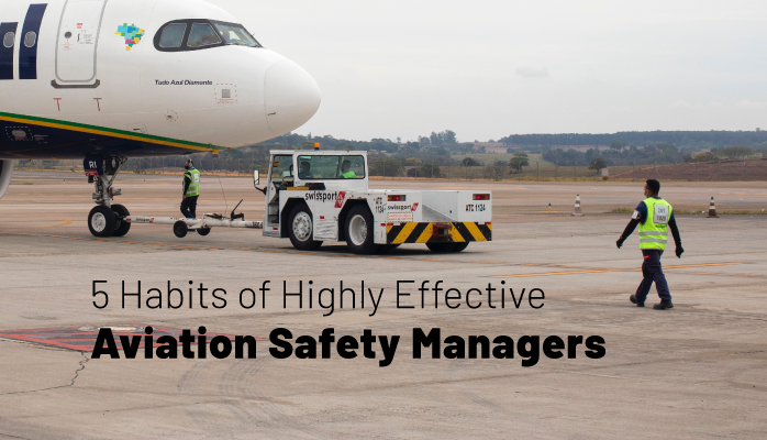 5 Habits of Highly Effective Aviation Safety Managers