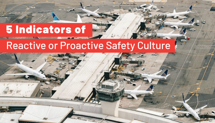 5 Indicators of Reactive or Proactive Safety Culture in Your Aviation SMS