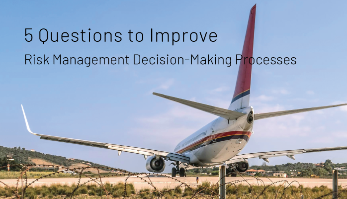 5 Questions to Improve Risk Management Decision Making Processes