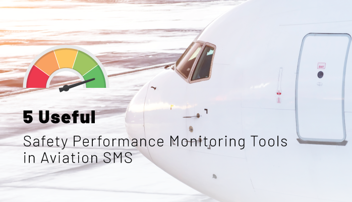 5 Useful Safety Performance Monitoring Tools in Aviation SMS