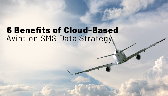 6 Benefits of Cloud-Based Aviation SMS Data Strategy