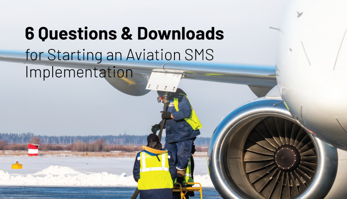 6 Questions & Downloads for Starting an Aviation SMS Implementation