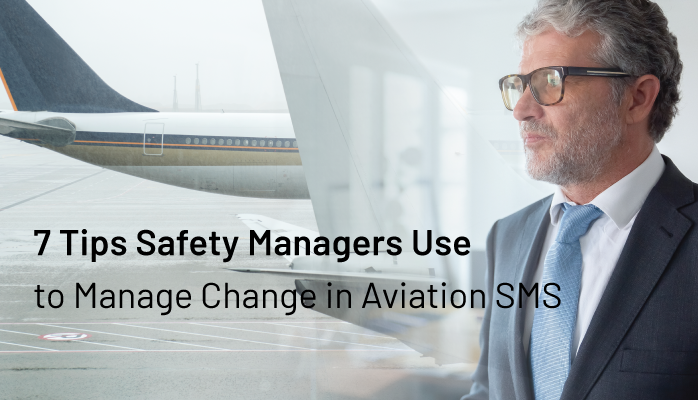 7 Tips Safety Managers Use to Manage Change in Aviation SMS