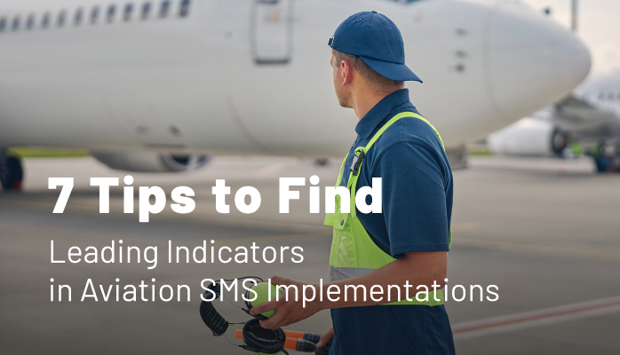 7 Tips to Find Leading Indicators in Aviation SMS Implementations