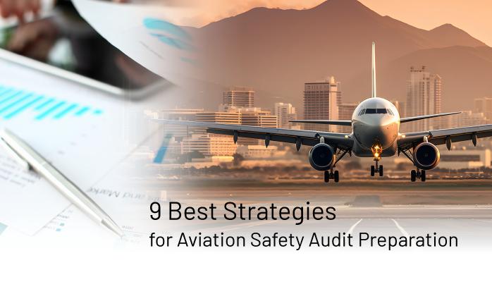 9 Best Strategies for Aviation Safety Audit Preparation