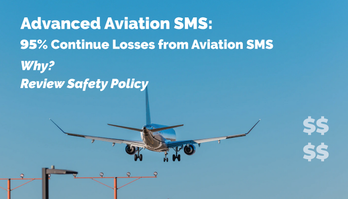 Advanced Aviation SMS:  95% Continue Losses from Inapt Safety Policy