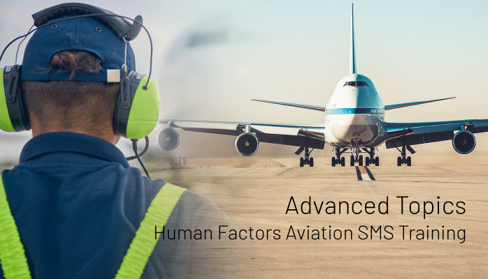 Advanced Topics for Human Factors Aviation SMS Training