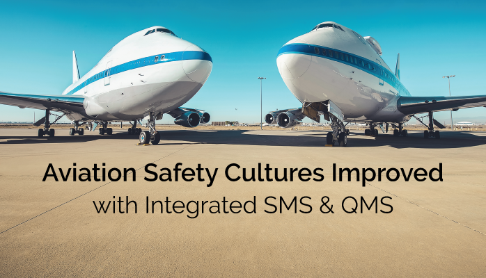 Aviation Safety Cultures Improved with Integrated Safety and Quality Management Systems