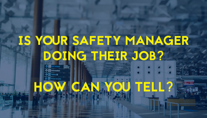 Learn how to tell if the Aviation Safety Manager is doing their job at airlines airports maintenance organizations