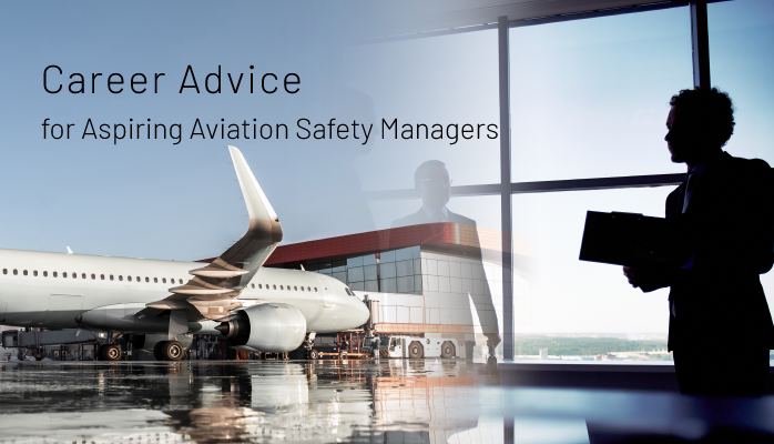 Career Advice for aspiring aviation safety managers