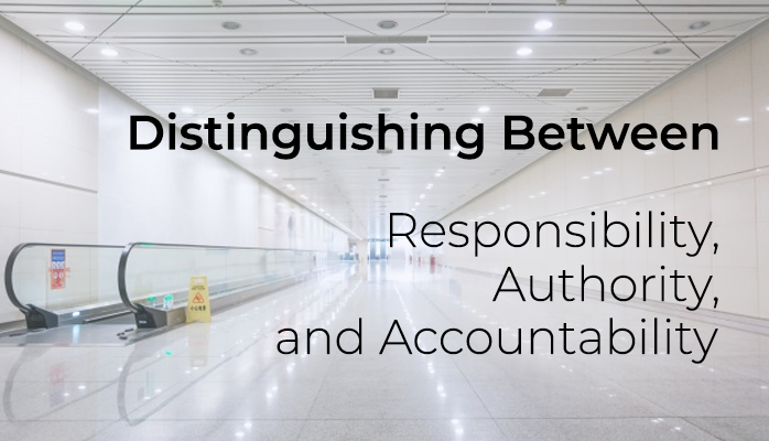Distinguishing Between Responsibility, Authority, and Accountability