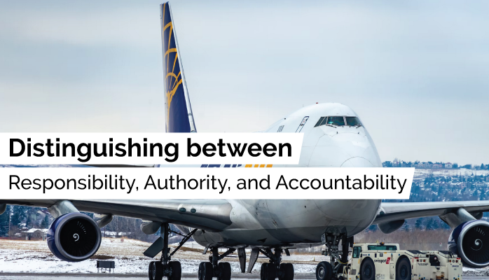 Distinguishing between Responsibility, Authority, and Accountability in Your Aviation SMS