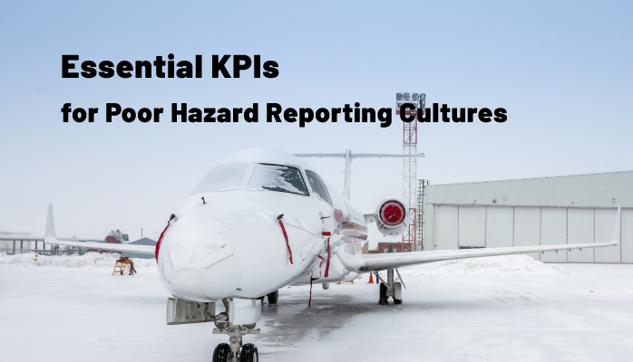 Essential KPIs for Poor Hazard Reporting Cultures in Aviation SMS at Airlines, Airports Maintenance Organizations
