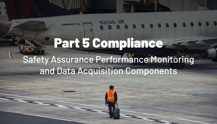 FAA Part 5 Compliance   Safety Assurance Performance Monitoring and Data Acquisition Components