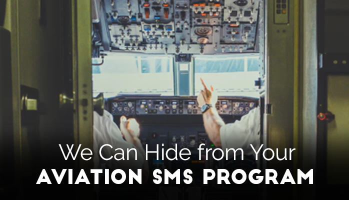 Most Employees Hide From Your Aviation SMS Program Because They Know You Cannot Monitor Them