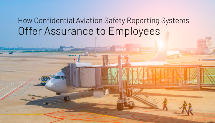 How Confidential Aviation Safety Reporting Systems Offer Assurance to Employees