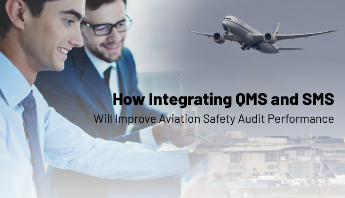 How Integrating QMS and SMS Will Improve Aviation Safety Audit Performance