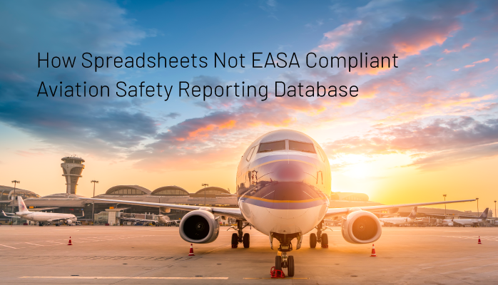 How Spreadsheets Not EASA Compliant Aviation Safety Reporting Database