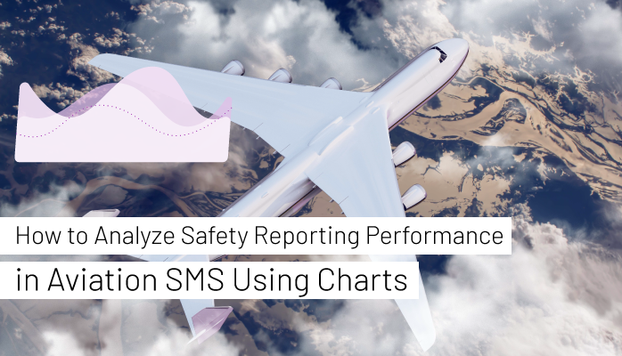 How to Analyze Safety Reporting Performance in Aviation SMS Using Charts