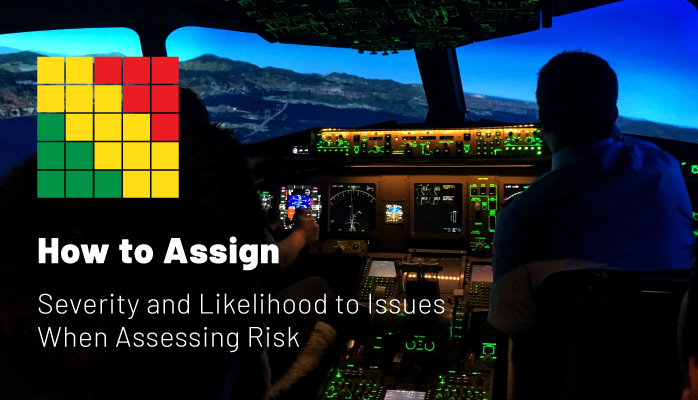 How to Assign Severity and Likelihood to Issues When Assessing Risk