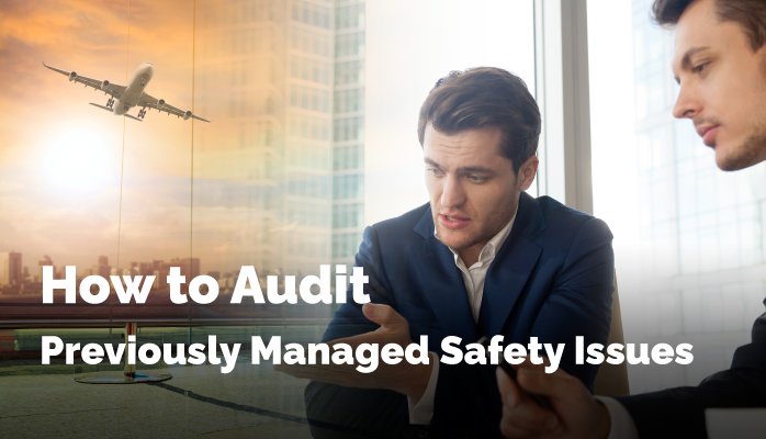 How to Audit Previously Managed Safety Issues in Aviation SMS