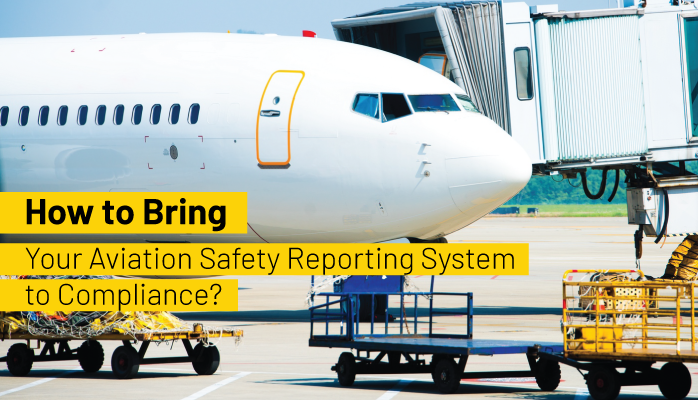 How to Bring Your Aviation Safety Reporting System to Compliance?