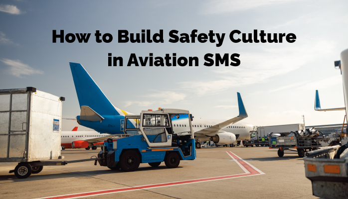 How to Build Safety Culture in Aviation SMS
