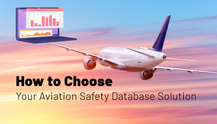 How to Choose an Aviation Safety Database Solution for airlines, airports, maintenance, FBOs, flight schools