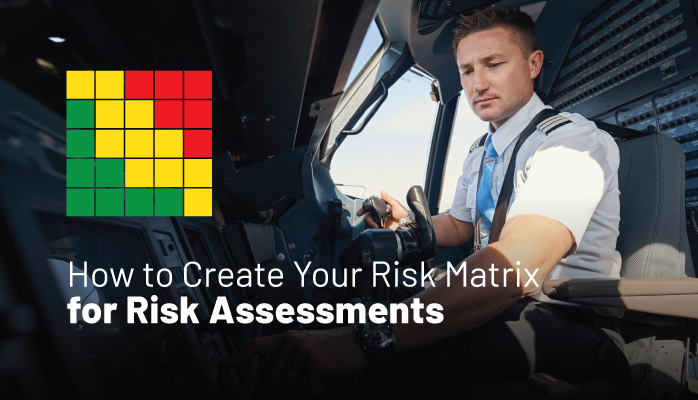 How to Create Your Risk Matrix for Risk Assessments in Aviation SMS