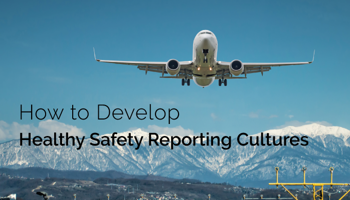 How to Develop Healthy Safety Reporting Cultures in Aviation SMS