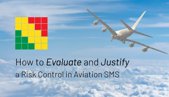 How to Evaluate and Justify a Risk Control in Aviation SMS