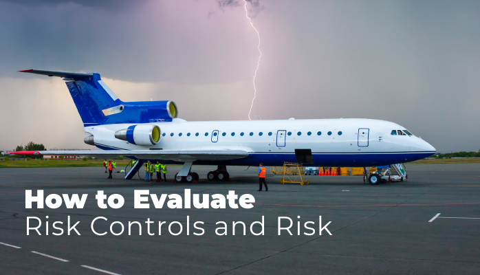 How to Evaluate Risk Controls and Risk to Aviation SMS Implementations