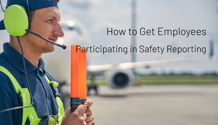 How to Get Employees Participating in Safety Reporting - Aviation SMS
