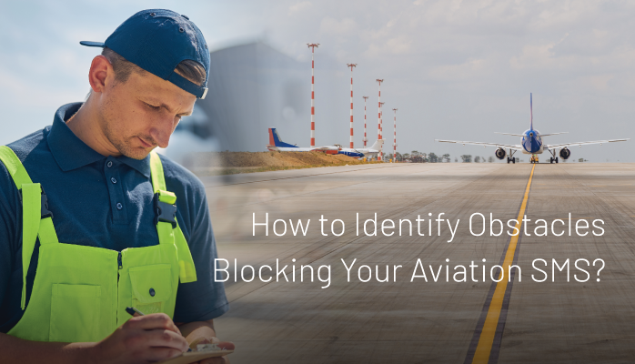 How to Identify Obstacles Blocking Your Aviation SMS?