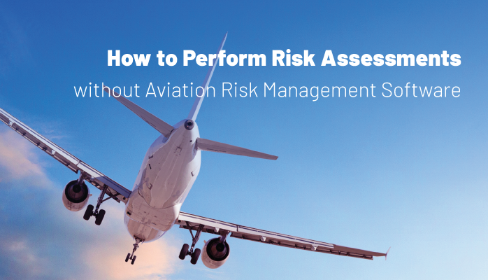How to Perform Risk Assessments without Aviation Risk Management Software